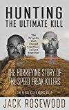Free Kindle Book -   Hunting The Ultimate Kill: The Horrifying Story of the Speed Freak Killers (The Serial Killer Books Book 2)