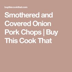 Smothered and Covered Onion Pork Chops | Buy This Cook That