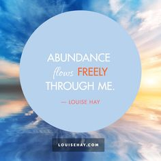 Abundance flows freely through me.