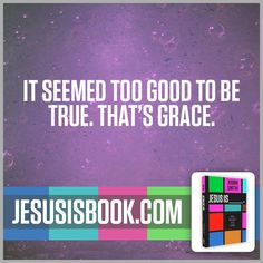 Grace is bigger than we could ever imagine. From Judah Smith's JESUS IS____. $16.99