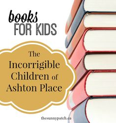 Need some great books for kids? Check out the books we've loved. The Incorrigible Children of Ashton Place is a FUN series!