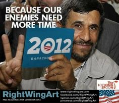 Obama 2012- Because our enemies need more time!