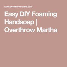 Easy DIY Foaming Handsoap | Overthrow Martha