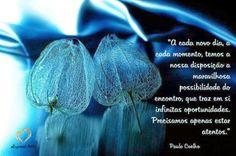 """=mensagemais=: =""""A cada novo dia,a cada momento...""""=(Paulo Coelho..."""