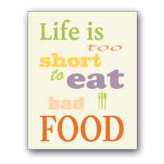 #Life is too short to eat #BadFood