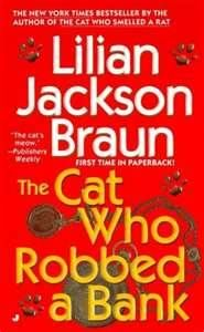 The Cat Who Robbed a Bank  by Lilian Jackson Braun  Qwill's male Siamese cat, Koko is behaving oddly. Why does he have a sudden interest in pennies, pencils and paper towels? What is he trying to tell Qwill? What does any of this have to do with the dead jeweler?