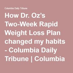 How Dr. Oz's Two-Week Rapid Weight Loss Plan changed my habits - Columbia Daily Tribune | Columbia Missouri: Food
