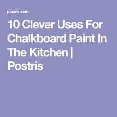10 Clever Uses For Chalkboard Paint In The Kitchen | Postris