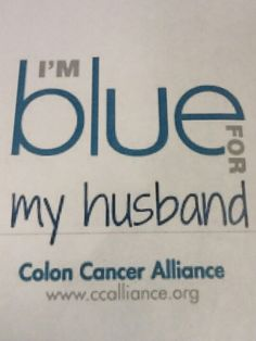Colon cancer awareness day is March 7, 2014. Please wear blue to support the end of colon cancer!!   I love my husband and hate colon cancer.