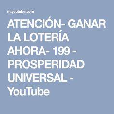 ATENCIÓN- GANAR LA LOTERÍA AHORA- 199 - PROSPERIDAD UNIVERSAL - YouTube