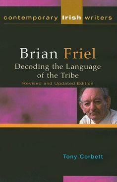 Brian Friel: Decoding the Language of the Tribe (Contemporary Irish Writers) by Tony Corbett- Main Library D822 FRI/COR