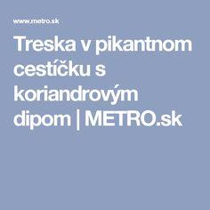Treska v pikantnom cestíčku s koriandrovým dipom | METRO.sk