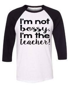 Im Not Bossy Im The Teacher Teacher Raglan Funny Teacher Shirt Teacher Shirts - Kind Shirt - Ideas of Kind Shirt - I'm Not Bossy I'm The Teacher T-Shirt Teacher Raglan by MissyLuLus Preschool Shirts, Teaching Shirts, Teaching Outfits, Teaching Clothes, Kindergarten Shirts, Preschool Crafts, Teacher Wear, Teacher Style, Teacher Quotes