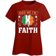 Kiss Me Im Faith And Irish St Patricks Day Gift  Ladies Tshirt Ladies Xl Red ** Find out more by clicking the VISIT button