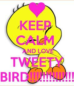 KEEP  CALM   AND LOVE TWEETY BIRD!!!!!!!!!!!!!! Keep Calm Posters, Keep Calm Quotes, Cant Keep Calm, Keep Calm And Love, Tweety Bird Quotes, Keep Calm Signs, Quotes About Everything, Favorite Cartoon Character, Looney Tunes