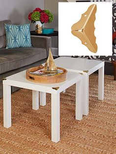 brass corners ($2.99 each; HomeDepot.com) onto two LACK tables from IKEA ($12.99 each; Ikea.com) for a custom look.