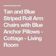 Tan and Blue Striped Roll Arm Chairs with Blue Anchor Pillows - Cottage - Living Room