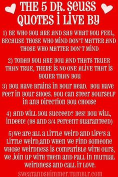Dr. Seuss quotes. First one was my senior quote in high school!