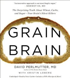 Grain Brain: The Surprising Truth about Wheat, Carbs, and Sugar--Your Brain's Silent Killers eBook: David Perlmutter. I love books where I learn about ways to stay healthy. This especially interested me because it focused on keeping your brain healthy. Health And Nutrition, Health And Wellness, Health Tips, Human Nutrition, Holistic Wellness, Nutrition Tips, Diet Tips, Get Healthy, Cooking