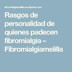 Rasgos de personalidad de quienes padecen fibromialgia – Fibromialgiamelilla