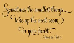 "WINNIE the POOH Quote ""Sometimes the smallest things take up the most room in your heart."" wall vinyl decal by InspirationsByAmelia on Etsy https://www.etsy.com/listing/165956203/winnie-the-pooh-quote-sometimes-the"