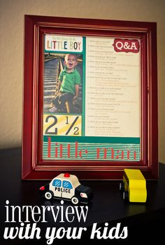 Interview with your kiddo to keep for their scrapbook...would make a nice birthday tradition