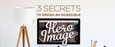 3 Secrets to Design an Incredible Hero Image