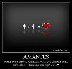 AMANTES SOMOS DOS  PERSONAS QUE SABEMOS LO QUE KEREMOS EN EL futuro ..solo se  ke tu me amas  igual  que YO a TI..❤