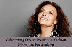 Celebrating Strong Women in Fashion – Diane von Furstenberg