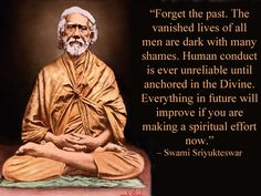 """Forget the past. The vanished lives of all men are dark with many shames. Human conduct is ever unreliable until anchored in the divine. Everything in future will improve if you are making a spiritual effort now."" — Swami Sri Yukteswar #kriya #yoga"