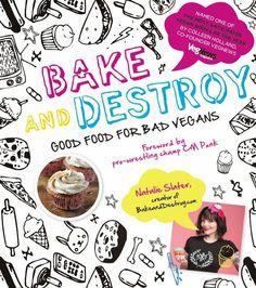 Book Review: Bake And Destroy: Good Food For Bad Vegans