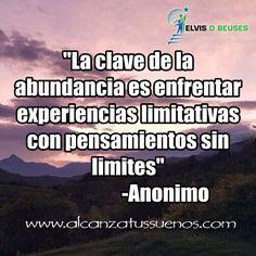 ... La clave de la abundancia es enfrentar experiencias limitativas con pensamientos sin límites.