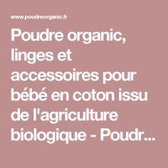 Poudre organic, linges et accessoires pour bébé en coton issu de l'agriculture biologique - Poudre Organic