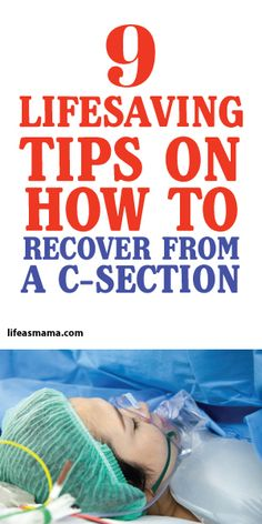 9 Lifesaving Tips On How To Recover From A C-Section. Just in case.