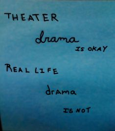 *Theatre. But really. I sometimes get asked why I hate drama so much if I'm an actress and do drama... Well, it's not the same.