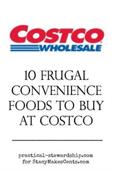 10 Frugal Convenience Foods to Buy at Costco-keeps you cooking at home!