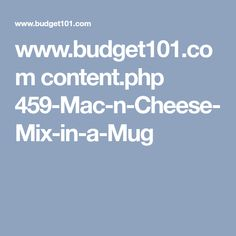 www.budget101.com content.php 459-Mac-n-Cheese-Mix-in-a-Mug