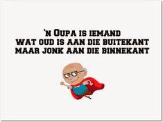 'n Oupa is iemand wat oud is aan die buitekant maar jonk is aan die binnekant Baie Dankie, Fathers Day Poems, Afrikaanse Quotes, Best Dad Gifts, Tfios, Old Age, Grandparents Day, True Words, Life Skills
