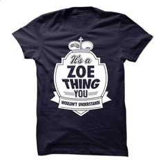 Its A ZOE Thing You Wouldnt Understand - #polo shirt #unique t shirts. ORDER NOW => https://www.sunfrog.com/Names/Its-A-ZOE-Thing-You-Wouldnt-Understand.html?id=60505