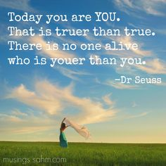 Today you are YOU. That is truer than true. There is no one alive who is youer than YOU! - Here's 11 reasons YOU are amazing. #weighthis #sponsored