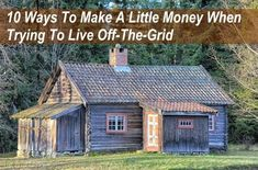 10 Ways To Make Some Money When Trying To Live Off-The-Grid