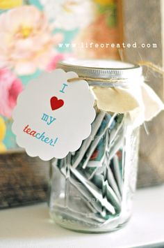 "TEACHER APPRECIATION GIFT:  take a mason jar, and fill it with various flavored tea bags. Make a cute tag that says ""I {heart} my teacher""  with an emphasis on the ""tea"""
