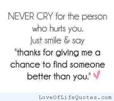 Never cry for the person who hurts you - http://www.loveoflifequotes.com/love/never-cry-for-the-person-who-hurts-you/