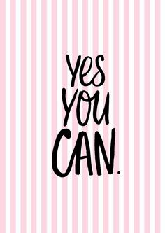YES YOU CAN OF COURSE Believe Yesican