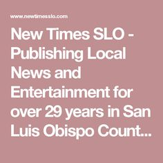 New Times SLO - Publishing Local News and Entertainment for over 29 years in San Luis Obispo County, CA
