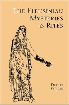 The Eleusinian Mysteries & Rites by Dudley Wright http://www.amazon.com/dp/0892540702/ref=cm_sw_r_pi_dp_0tVRwb0DRXE59