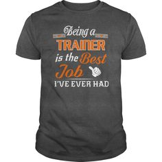 Being A Trainer Is The Best Job T-Shirt #gift #ideas #Popular #Everything #Videos #Shop #Animals #pets #Architecture #Art #Cars #motorcycles #Celebrities #DIY #crafts #Design #Education #Entertainment #Food #drink #Gardening #Geek #Hair #beauty #Health #fitness #History #Holidays #events #Home decor #Humor #Illustrations #posters #Kids #parenting #Men #Outdoors #Photography #Products #Quotes #Science #nature #Sports #Tattoos #Technology #Travel #Weddings #Women