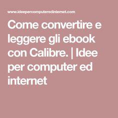 Come convertire e leggere gli ebook con Calibre.         |          Idee per computer ed internet