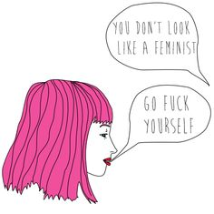 "lipstick-feminists:    [drawing: a person with pink hair responds to ""You don't look like a feminist"" with ""go fuck yourself""]"