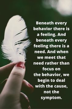 Beneath every behavior there is a feeling. And beneath every feeling there is a need. And when we meet that need rather than focus on the behavior, we begin to deal with the cause, not the symptom. Great Quotes, Quotes To Live By, Me Quotes, Inspirational Quotes, Faded Quotes, Motivational, Psychology Facts, Psychology Experiments, Behavioral Psychology